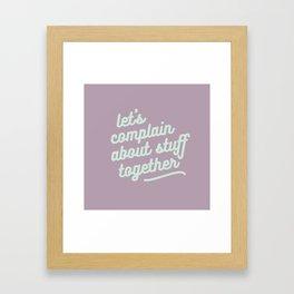let's complain about stuff together Framed Art Print