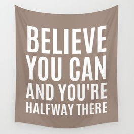 BELIEVE YOU CAN AND YOU'RE HALFWAY THERE (Natural) Wall Tapestry