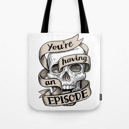 You're Having an Episode Tote Bag