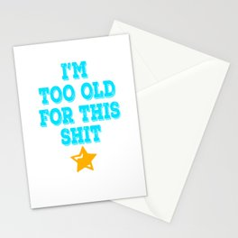 """Makes a great gift for your cranky and old friend. Simple tee with text """"I'm Too Old For This Shit""""  Stationery Cards"""