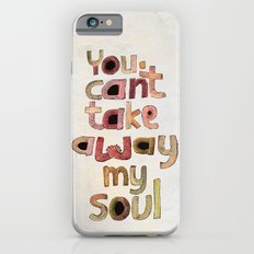 You can't take away my soul iPhone 6s Slim Case