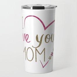 Love Mom Mothers Day Heart Travel Mug