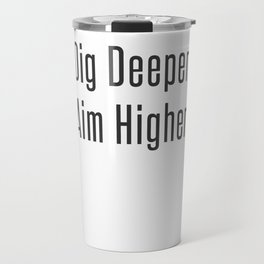 Dig Deeper Aim Higher Cute Entrepreneur Hustle Black Travel Mug