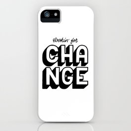 Lookin' for change iPhone Case
