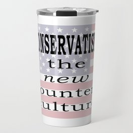 Conservatism: The new counter-culture Travel Mug