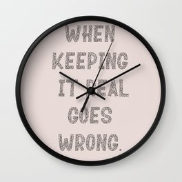 when keeping it real goes wrong. Wall Clock