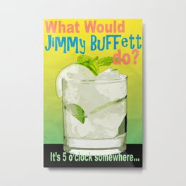 What would Jimmy Buffett do? Metal Print