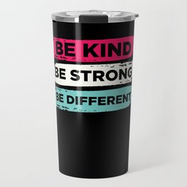 Be Kind Be Strong Be Different Gift Idea Travel Mug