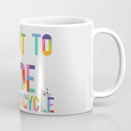 I want to ride my bicycle Coffee Mug