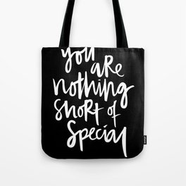 You are Nothing Short of Special Tote Bag
