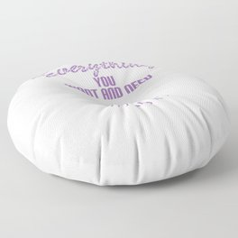 """""""Everything you want and need exists It's and It's"""" sensible tee design. Makes a nice gift tee too!  Floor Pillow"""