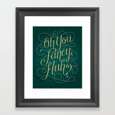 Oh you fancy, huh? Framed Art Print