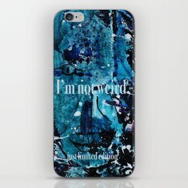 I am not weird... iPhone Skin