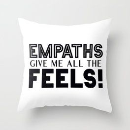 Empaths Give Me All The Feels! Throw Pillow