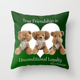 True Friendship is Unconditional Loyalty - Green Throw Pillow