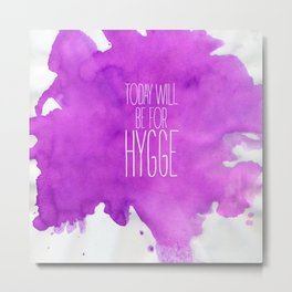 Today Will Be For Hygge Metal Print