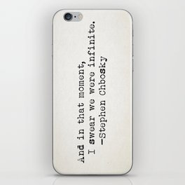 """And in that moment, I swear we were infinite."" -Stephen Chbosky iPhone Skin"