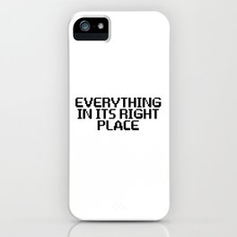 Everything In Its Right Place iPhone Case