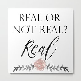 Real or not Real Metal Print