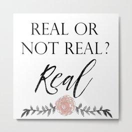 Real or not Real Metal Print