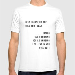 Just In Case No One Told You Today Hello Good Morning You're Amazing I Belive In You Nice Butt Minimal T-shirt