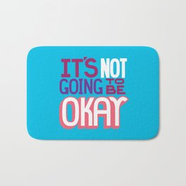 It's Not Going To Be Okay. - A Lower Management Motivator Bath Mat