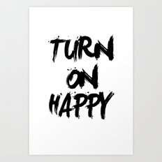 Turn on happy Art Print