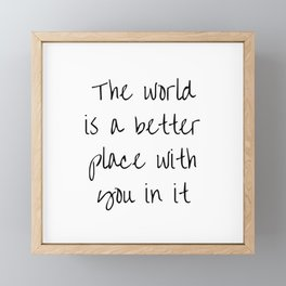 The World Is A Better Place With You In It BFF quotes Framed Mini Art Print