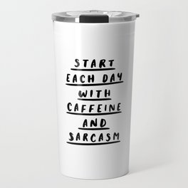 Start Each Day With Caffeine and Sarcasm black and white coffee quote home room wall decor Travel Mug