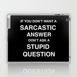 if you don't want a sarcastic answer don't ask a stupid question Laptop & iPad Skin