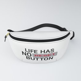 Life Has No Reset Button Fanny Pack