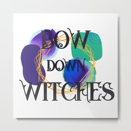 Witchy Puns - Bow Down Witches Metal Print