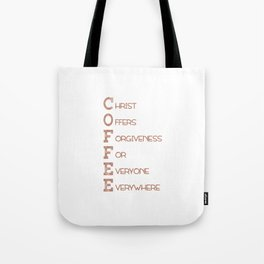 COFFEE,Christian,Christ Offers Forgiveness For Everyone Everywhere.Bible Tote Bag