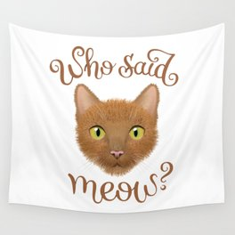 Who said meow? Wall Tapestry