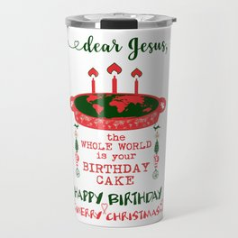 DEAR JESUS - BIRTHDAY CAKE - MERRY CHRISTMAS Travel Mug