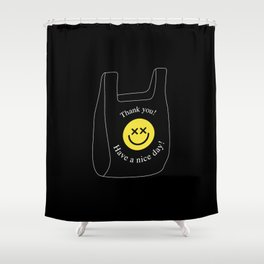Thank you! Have a nice day! plastic bag Shower Curtain
