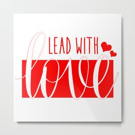 Lead With Love Metal Print