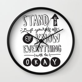 Stand Up Dust Yourself Off & Know Everything Will Be Okay Wall Clock