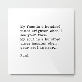My Soul Is A Hundred Times Happier When Your Soul Is Near, Rumi, Inspirational, Romantic, Quote Metal Print