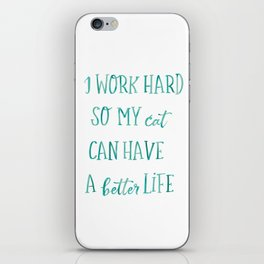 I work hard so my cat can have a better life iPhone Skin