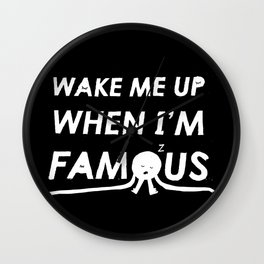 Wake Me Up When I'm Famous Wall Clock