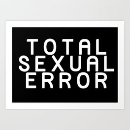 TOTAL SEXUAL ERROR Art Print