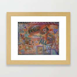 You can have it all Framed Art Print
