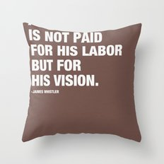 An artist is not paid for his labor but for his vision. Throw Pillow
