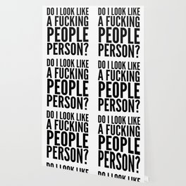 DO I LOOK LIKE A FUCKING PEOPLE PERSON? Wallpaper