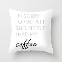 What I Said Before Coffee  Throw Pillow