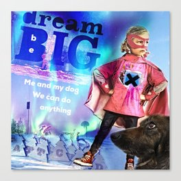 dream BIG, be BIG. Me and my dog, We can do anything Canvas Print
