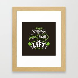When Nothing Goes Right Go Lift Framed Art Print