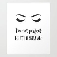 I'm not perfect but my eyebrows are Art Print