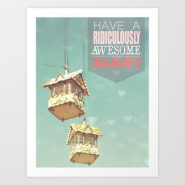 Have A Ridiculously Awesome Day Art Print